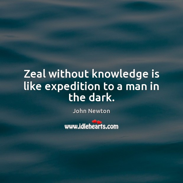 Image, Zeal without knowledge is like expedition to a man in the dark.