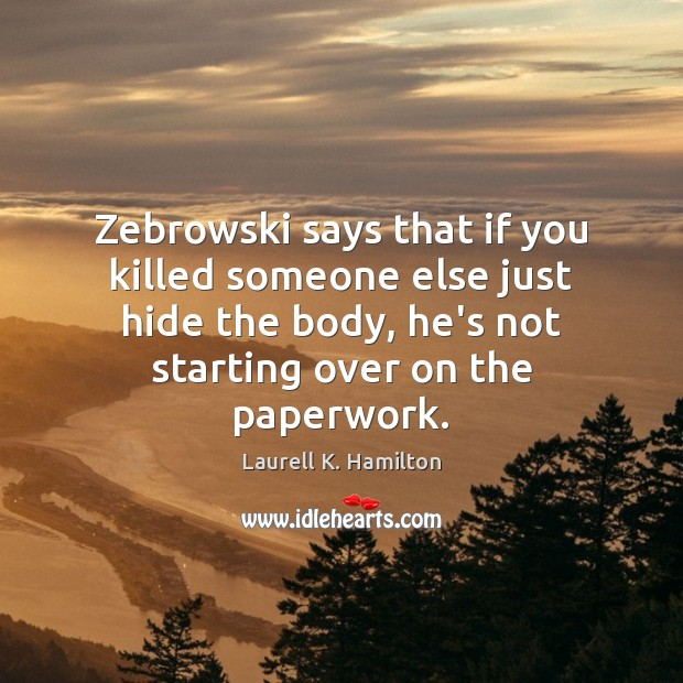 Zebrowski says that if you killed someone else just hide the body, Image