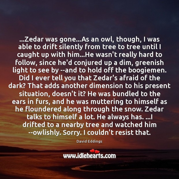 …Zedar was gone…As an owl, though, I was able to drift David Eddings Picture Quote