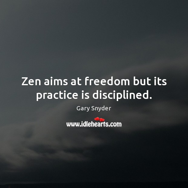 Image, Zen aims at freedom but its practice is disciplined.