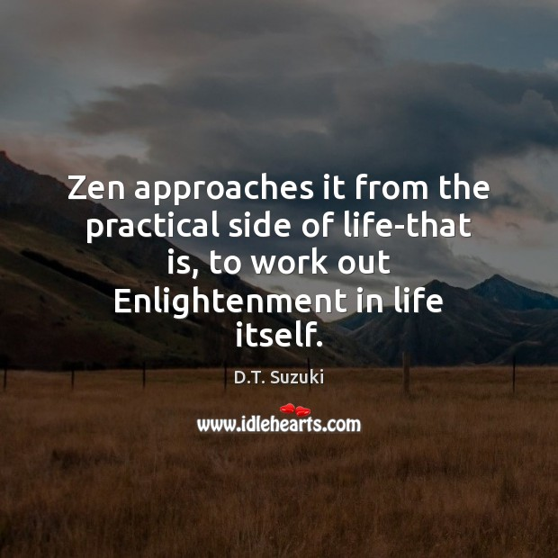 Zen approaches it from the practical side of life-that is, to work Image