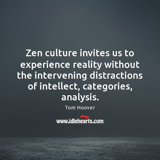 Image, Zen culture invites us to experience reality without the intervening distractions of