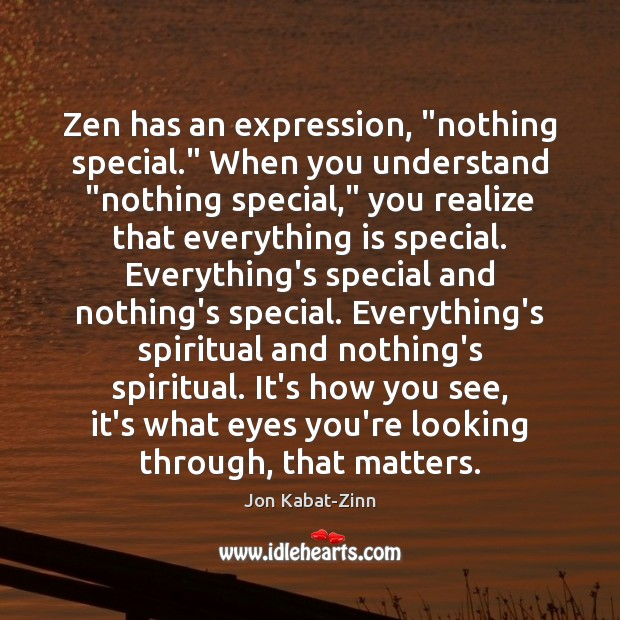 """Zen has an expression, """"nothing special."""" When you understand """"nothing special,"""" you Image"""