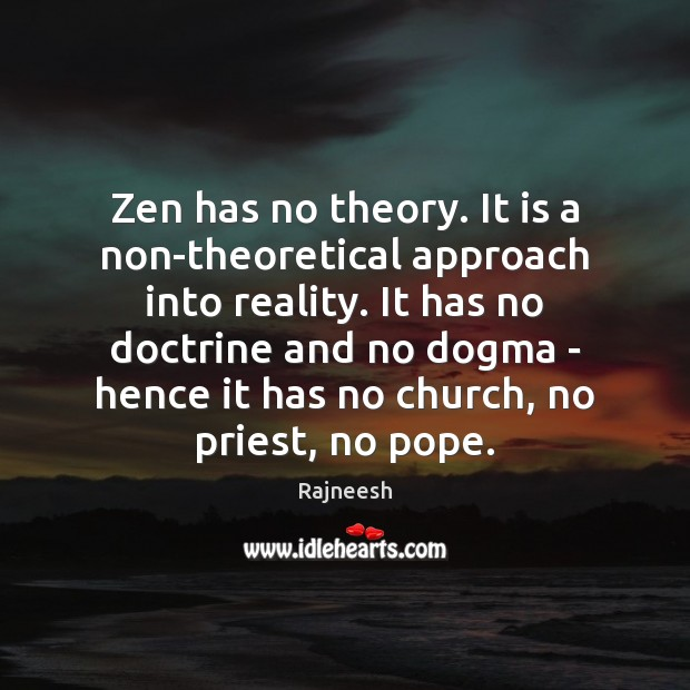 Zen has no theory. It is a non-theoretical approach into reality. It Image
