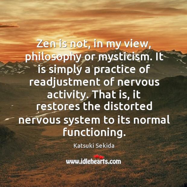 Image, Zen is not, in my view, philosophy or mysticism. It is simply