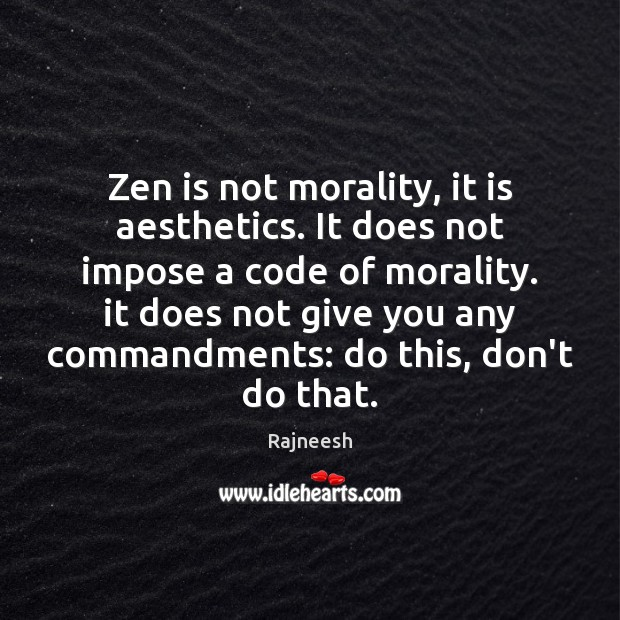 Zen is not morality, it is aesthetics. It does not impose a Rajneesh Picture Quote