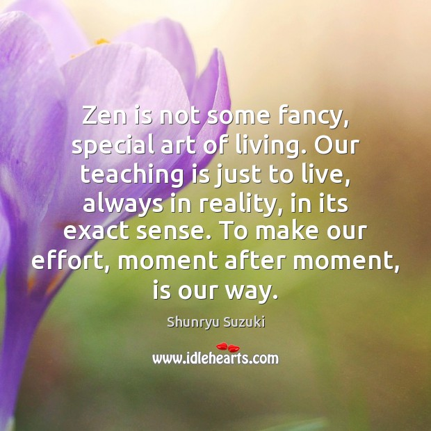 Image, Zen is not some fancy, special art of living. Our teaching is