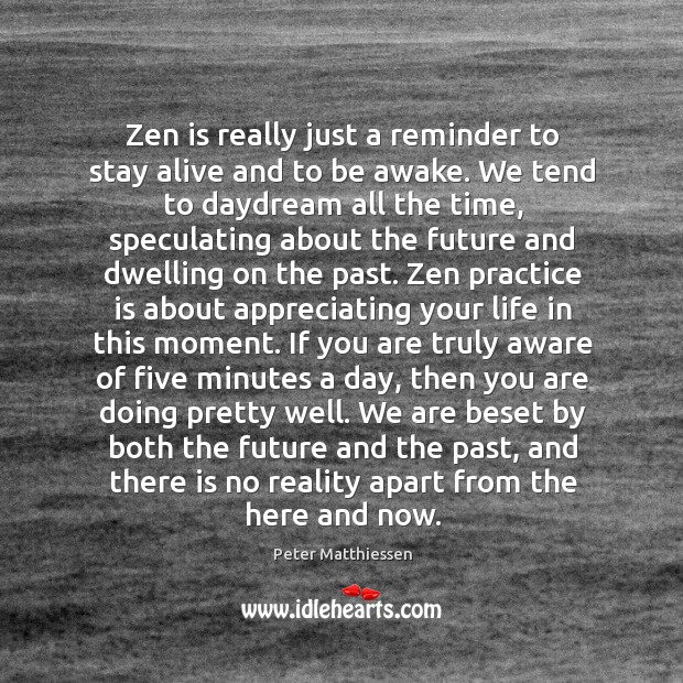 Zen is really just a reminder to stay alive and to be Image