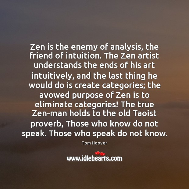 Image, Zen is the enemy of analysis, the friend of intuition. The Zen