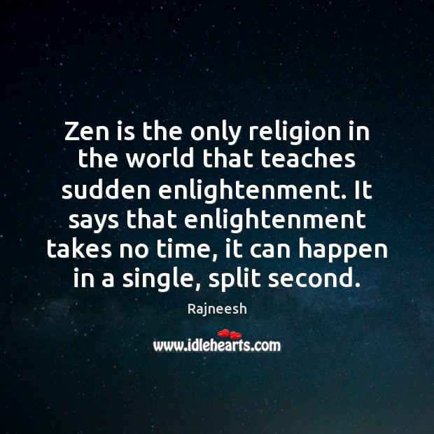 Image, Zen is the only religion in the world that teaches sudden enlightenment.