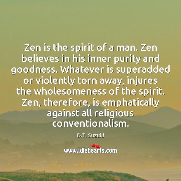 Zen is the spirit of a man. Zen believes in his inner Image