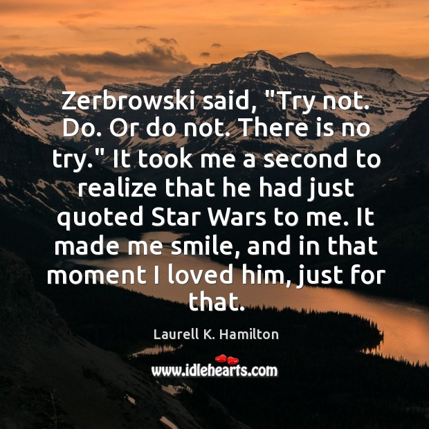 "Zerbrowski said, ""Try not. Do. Or do not. There is no try."" Image"