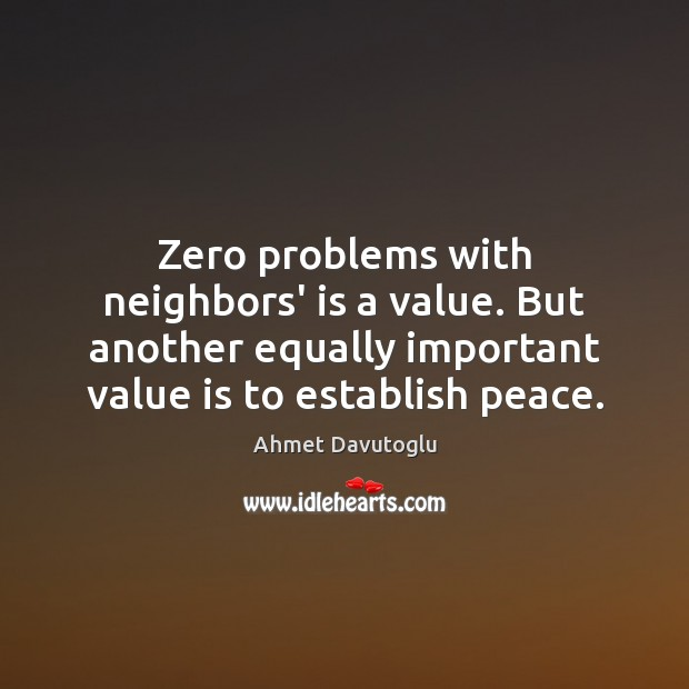 Zero problems with neighbors' is a value. But another equally important value Image