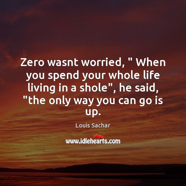 """Zero wasnt worried, """" When you spend your whole life living in a Louis Sachar Picture Quote"""