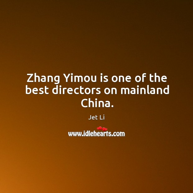 Zhang yimou is one of the best directors on mainland china. Jet Li Picture Quote