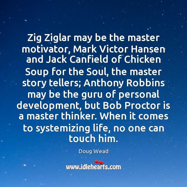 Zig Ziglar may be the master motivator, Mark Victor Hansen and Jack Image