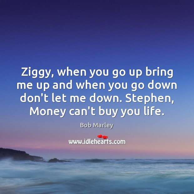 Ziggy, when you go up bring me up and when you go Bob Marley Picture Quote