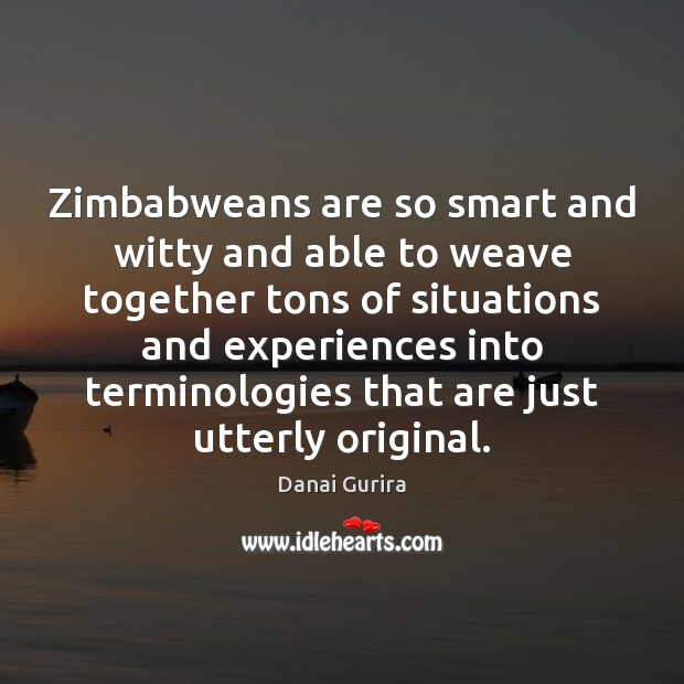 Image, Zimbabweans are so smart and witty and able to weave together tons