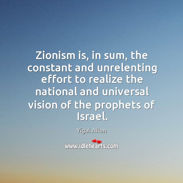 Zionism is, in sum, the constant and unrelenting effort to realize the Image