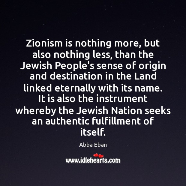 Image, Zionism is nothing more, but also nothing less, than the Jewish People's