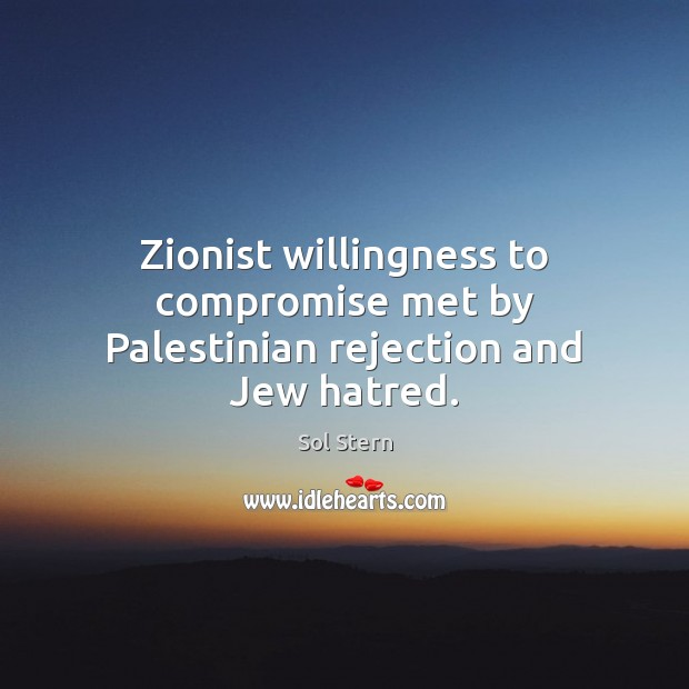 Image, Zionist willingness to compromise met by Palestinian rejection and Jew hatred.