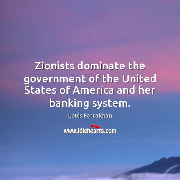 Image, Zionists dominate the government of the United States of America and her banking system.