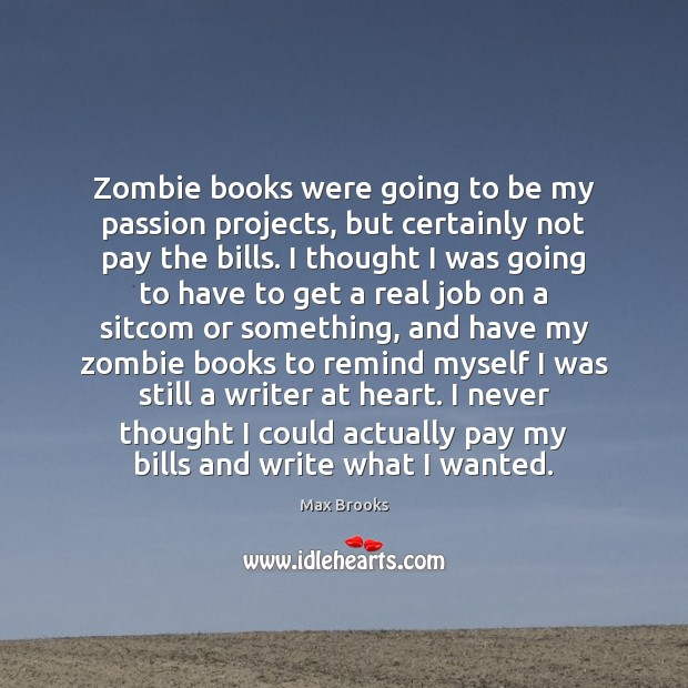 Zombie books were going to be my passion projects, but certainly not Max Brooks Picture Quote