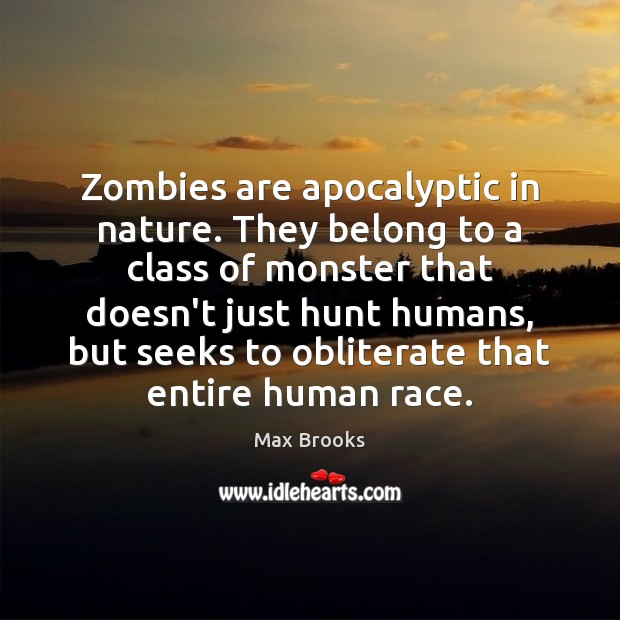 Zombies are apocalyptic in nature. They belong to a class of monster Image
