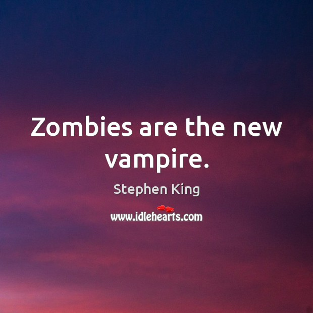 Image, Zombies are the new vampire.