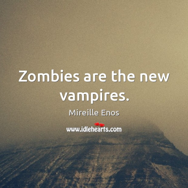 Zombies are the new vampires. Mireille Enos Picture Quote