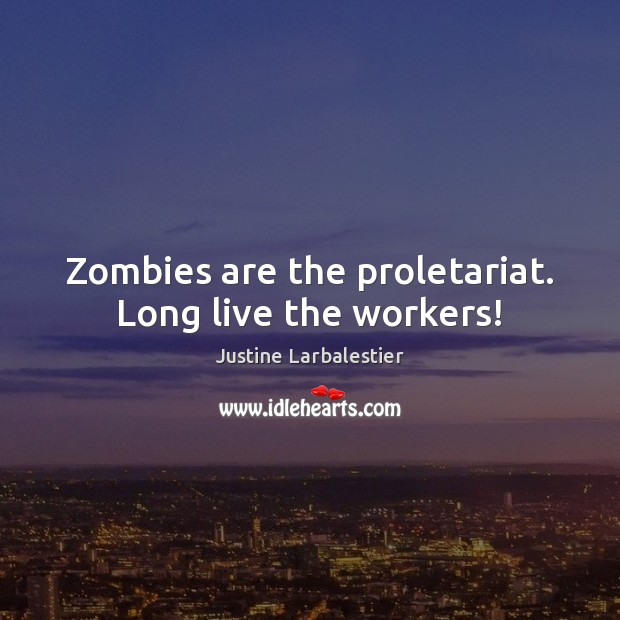 Zombies are the proletariat. Long live the workers! Image