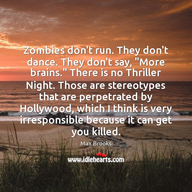 """Zombies don't run. They don't dance. They don't say, """"More brains."""" There Image"""