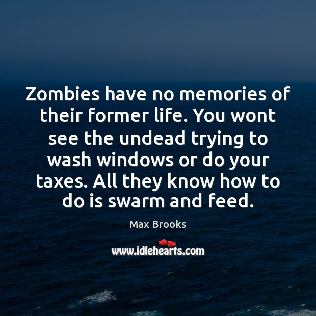 Zombies have no memories of their former life. You wont see the Max Brooks Picture Quote