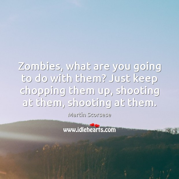 Image, Zombies, what are you going to do with them? Just keep chopping