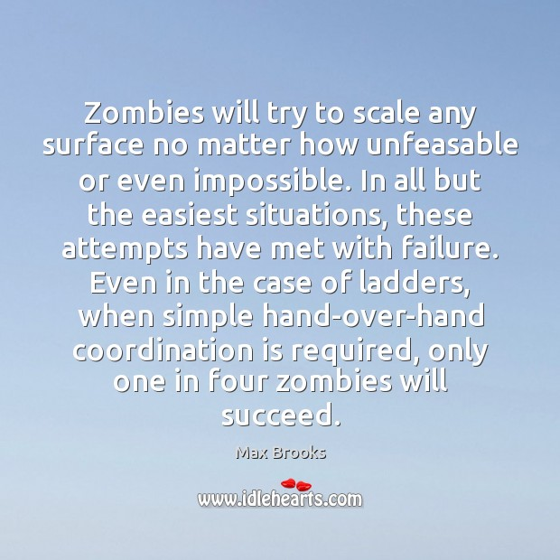 Zombies will try to scale any surface no matter how unfeasable or Max Brooks Picture Quote