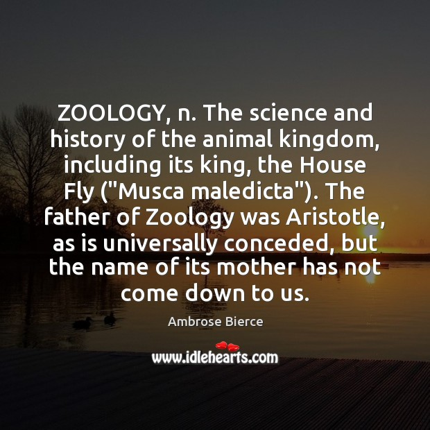 Image, ZOOLOGY, n. The science and history of the animal kingdom, including its