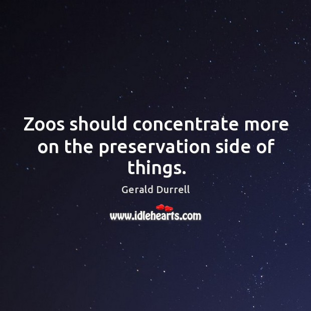 Image, Zoos should concentrate more on the preservation side of things.