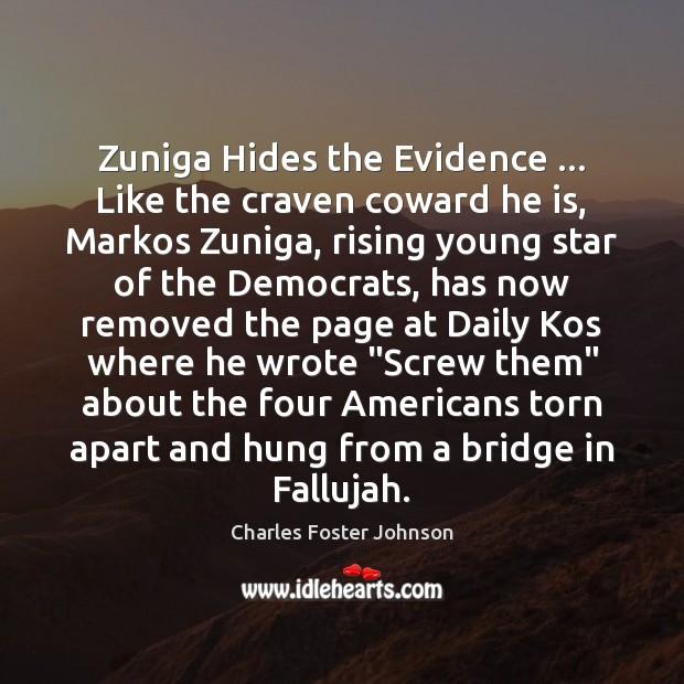 Zuniga Hides the Evidence … Like the craven coward he is, Markos Zuniga, Image